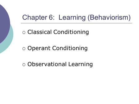 Chapter 6: Learning (Behaviorism)  Classical Conditioning  Operant Conditioning  Observational Learning.
