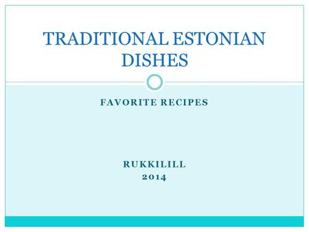 FAVORITE RECIPES RUKKILILL 2014 TRADITIONAL ESTONIAN DISHES.
