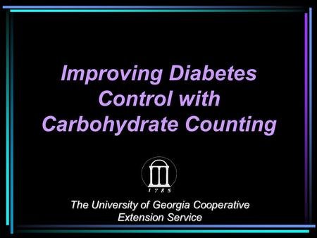 The University of Georgia Cooperative Extension Service Improving Diabetes Control with Carbohydrate Counting.