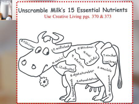Use Creative Living pgs. 370 & 373. Write these… 1. What nutrients are provided by milk? 2. List the types of dairy products and give examples of each.