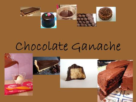Chocolate Ganache. Definition Ganache –refers to a variety of icing, fillings for pastries, and glazes. –It is typically made from chocolate and cream.
