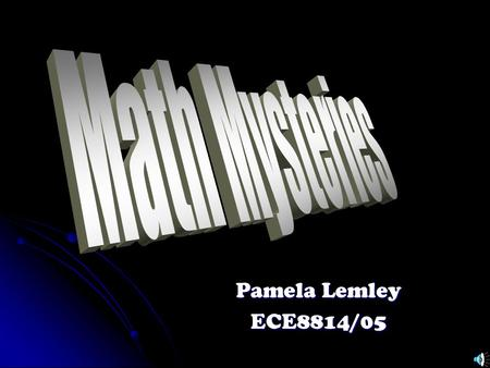 Pamela Lemley ECE8814/05 Table of Contents Introduction Introduction Math Mystery Case Math Mystery Case Ice Cream Reward Ice Cream Reward Video Video.