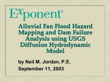 Alluvial Fan Flood Hazard Mapping and Dam Failure Analysis using USGS Diffusion Hydrodynamic Model by Neil M. Jordan, P.E. September 11, 2003.