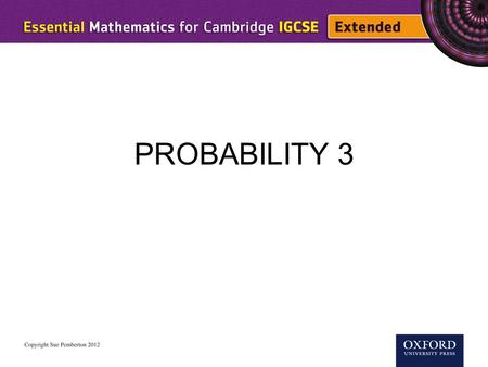 PROBABILITY 3. Probabilities can be calculated using information given on a Venn diagram.