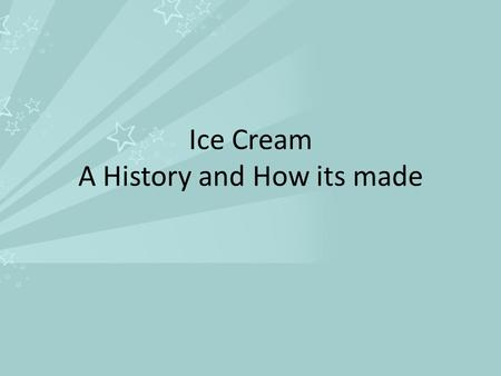 Ice Cream A History and How its made. History Has been around since B.C. times. Marco Polo returned to Italy with a sherbet recipe. The first Ice Cream.