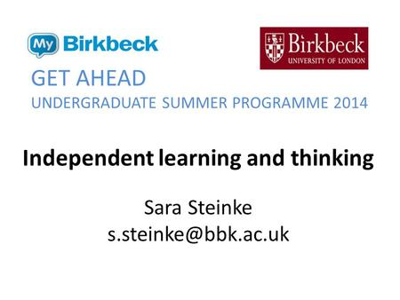GET AHEAD UNDERGRADUATE SUMMER PROGRAMME 2014 Independent learning and thinking Sara Steinke