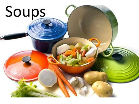 Soups. CLEAR SOUP - Are made from clear stock or broth. - Broth is made from simmered meat and vegetables in liquid.