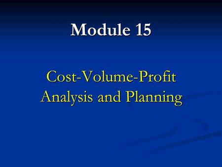 Module 15 Cost-Volume-Profit Analysis and Planning.