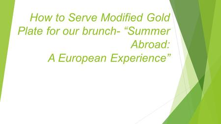 "How to Serve Modified Gold Plate for our brunch- ""Summer Abroad: A European Experience"""