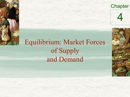 Chapter Equilibrium: Market Forces of Supply and Demand 4.