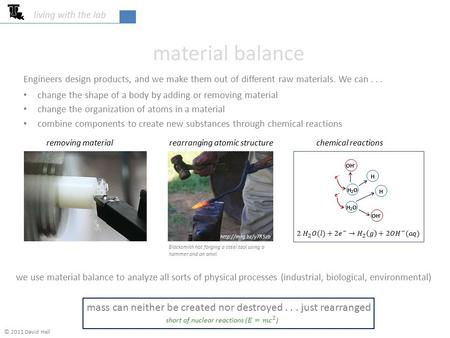 Material balance living with the lab © 2011 David Hall Engineers design products, and we make them out of different raw materials. We can... removing material.