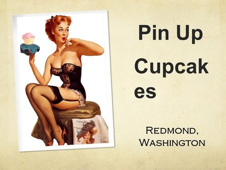 Pin Up Redmond, Washington Cupcak es. Who We Are: Pin Up Cupcakes was created with the idea to get the professional cupcake styles at an affordable price.