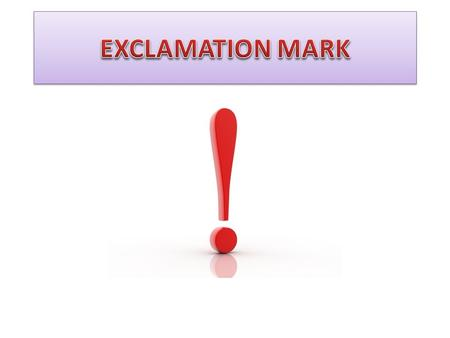What is an exclamation mark An exclamation mark usually shows strong feeling, such as surprise, anger or joy. NOTE:TEACH THE KID THE MEANING OF EXCLAMATION.