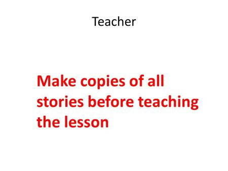 Teacher Make copies of all stories before teaching the lesson.