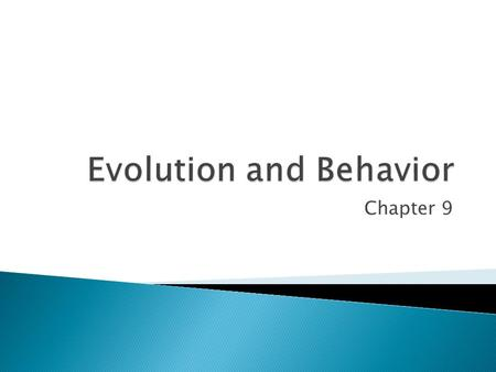 Chapter 9.  Behavior is all of the actions of an organism during its life time.  These are adaptive traits that have an evolutionary history.