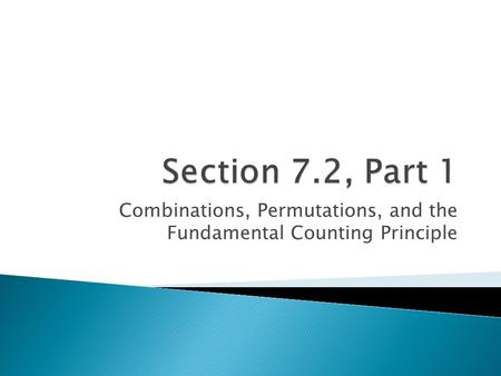 Combinations, Permutations, and the Fundamental Counting Principle.