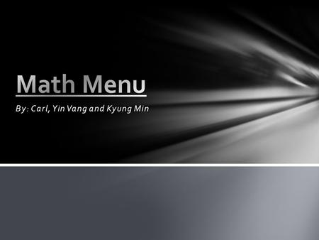 By: Carl, Yin Vang and Kyung Min. Korean Western Italian Vietnamese Foods.