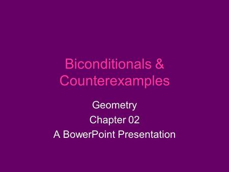 Biconditionals & Counterexamples Geometry Chapter 02 A BowerPoint Presentation.