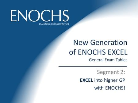 New Generation of ENOCHS EXCEL General Exam Tables Segment 2: EXCEL into higher GP with ENOCHS!