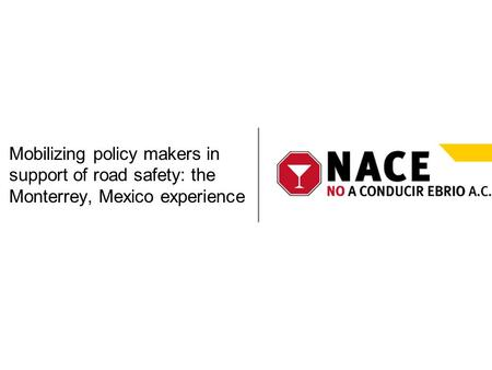 Mobilizing policy makers in support of road safety: the Monterrey, Mexico experience.