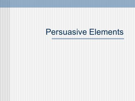 Persuasive Elements. There are seven. Logical appeal Emotional appeal Rhetorical questioning Parallelism Exclamation Repetition Restatement.
