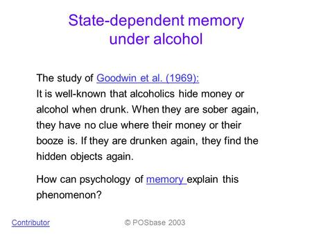 State-dependent memory under alcohol How can psychology of memory explain this phenomenon?memory The study of Goodwin et al. (1969):Goodwin et al. (1969):