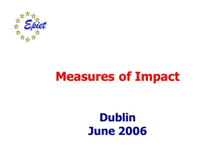 Measures of Impact Dublin June 2006. Measures of Impact You want to reduce deaths from road traffic accidents Most impact for least cost Cohort study.