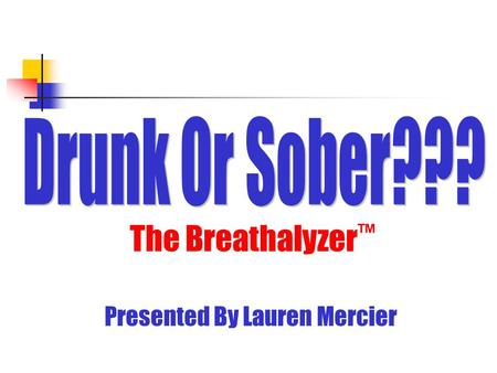 The Breathalyzer ™ Presented By Lauren Mercier. What Happens to Alcohol in My Body After I Have a Drink? Ethanol is immediately absorbed into the capillaries.