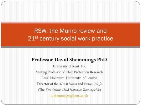 Professor David Shemmings PhD University of Kent UK Visiting Professor of Child Protection Research Royal Holloway, University of London Director of the.
