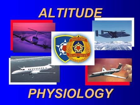 ALTITUDE PHYSIOLOGY OUTLINE Classifications of Hypoxia Signs and symptoms of Hypoxia Stages of Hypoxia Prevention of Hypoxia Provisions of AR 95-1 Provisions.