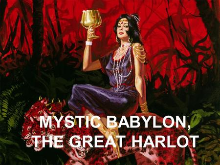 "MYSTIC BABYLON, THE GREAT HARLOT. Isaiah 1:21 ""See how the faithful city has become a harlot! She once was full of justice; righteousness used to dwell."
