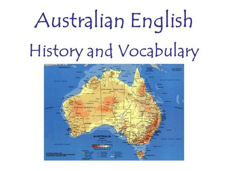 Australian English History and Vocabulary. Socio-historical linguistic context Australian English began diverging from British English shortly after the.