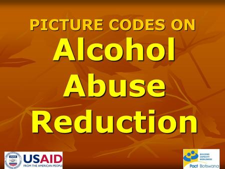 PICTURE CODES ON AlcoholAbuseReduction. HOW TO USE PICTURE CODES Introduction Picture codes are materials that are used to stimulate a discussion about.