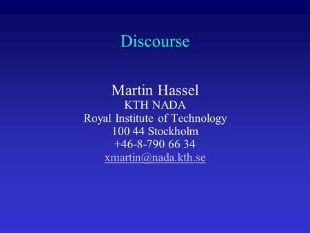 Discourse Martin Hassel KTH NADA Royal Institute of Technology 100 44 Stockholm +46-8-790 66 34