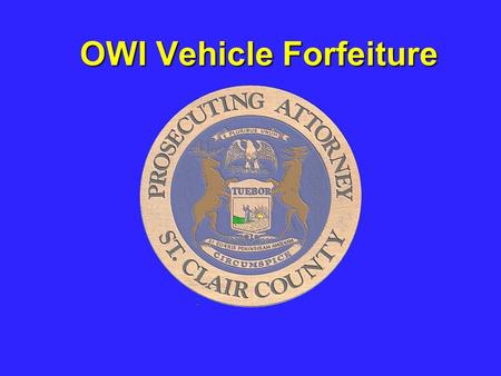 OWI Vehicle Forfeiture. OWI FORFEITURE ***PASSED BY THE LEGISLATURE IN 1998 AND TOOK EFFECT IN 1999 ***LITTLE USED OR UNDER-USED.