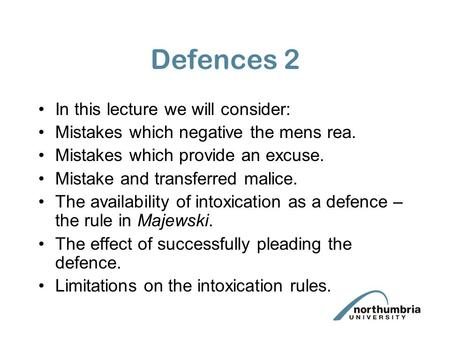 Defences 2 In this lecture we will consider: Mistakes which negative the mens rea. Mistakes which provide an excuse. Mistake and transferred malice. The.