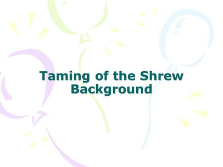 Taming of the Shrew Background. Background Information Setting: The English Countryside and Padua, Italy during the Renaissance Main Characters: –Christopher.