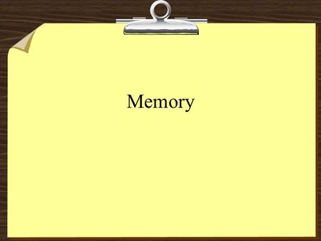 Memory. Information processing 8Encoding - Getting information in 8Storage - Retaining information 8Retrieval - Getting information out.