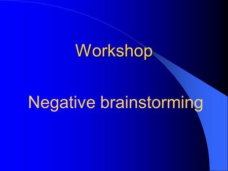 Workshop Negative brainstorming. Time schedule workshop round 1 9.30 – 9.40:Introduction 9.40 – 9.45:Group division 9.45 – 9.50:Problem introduction 9.50.