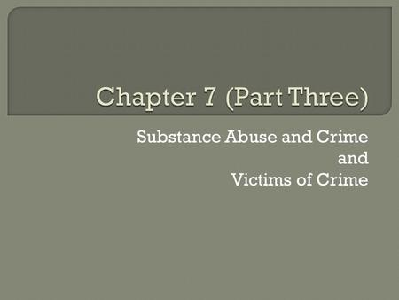 Substance Abuse and Crime and Victims of Crime.  Substance Abuse: (chemical use that impairs normal human functioning)  Contributes to many social problems.