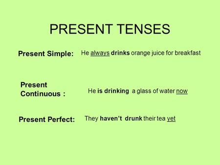 PRESENT TENSES Present Simple: Present Continuous : Present Perfect:
