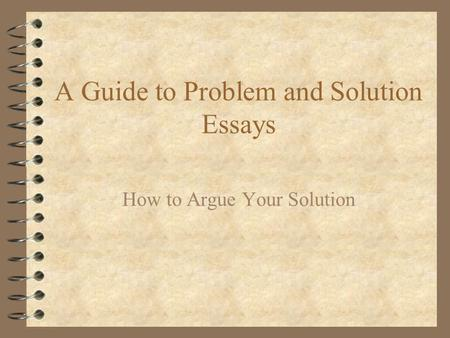 problem solution analysis essays Writing prompts, student rubrics, and sample responses grade 8 analysis essay problem/solution essays, one for personal narratives, and one for persuasive essays there are three main parts to each rubric.