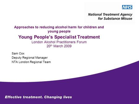 Approaches to reducing alcohol harm for children and young people Young People's Specialist Treatment London Alcohol Practitioners Forum 20 th March 2009.