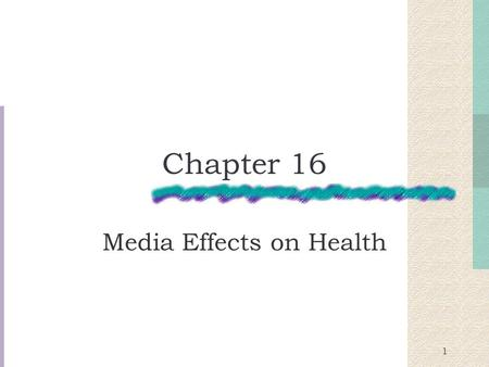 1 Chapter 16 Media Effects on Health. 2 Research Findings Media messages on health have had either: Unintentional positive impacts on viewers Unintentional.
