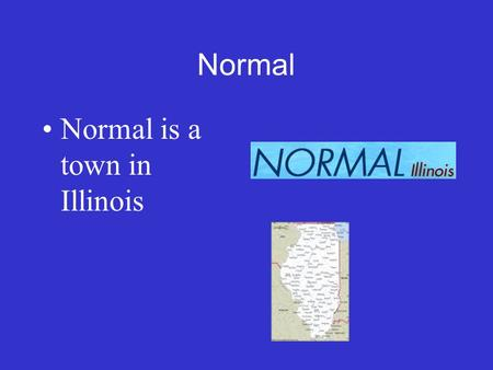 Normal Normal is a town in Illinois The Law has never defined Intoxication as.