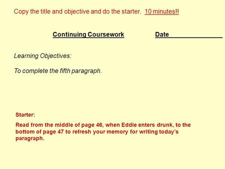 Date Learning Objectives: To complete the fifth paragraph. Continuing Coursework Copy the title and objective and do the starter. 10 minutes!! Starter: