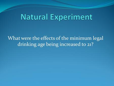 What were the effects of the minimum legal drinking age being increased to 21?