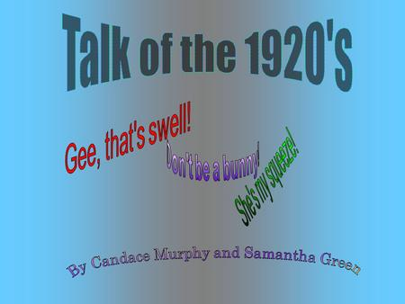 The 1920's were the very first decade that influenced youth culture over the older generations. Many new words and phrases were introduced by the liberated.