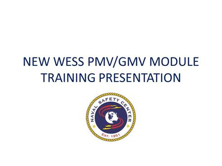 NEW WESS PMV/GMV MODULE TRAINING PRESENTATION. PMV/GMV Module Highlights Improved screen flow Enhanced Causal factors. Incorporates Human Factors Analysis.