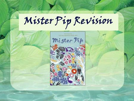 Mister Pip Revision. Hitting the Marks AO1: support ideas and insights with direct quotation and other textual references; express responses in a clear,